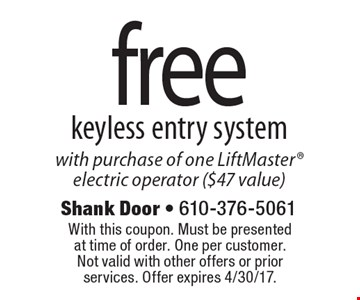 Free keyless entry system with purchase of one LiftMaster electric operator ($47 value). With this coupon. Must be presented at time of order. One per customer. Not valid with other offers or prior services. Offer expires 4/30/17.