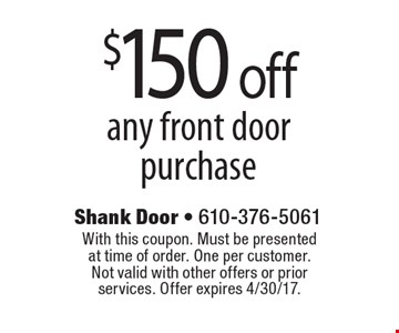 $150 off any front door purchase. With this coupon. Must be presented at time of order. One per customer. Not valid with other offers or prior services. Offer expires 4/30/17.