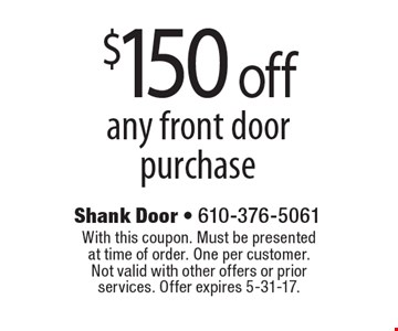 $150off any front door purchase. With this coupon. Must be presented at time of order. One per customer. Not valid with other offers or prior services. Offer expires 5-31-17.
