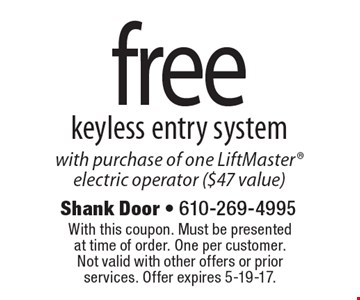 Free keyless entry system with purchase of one LiftMaster electric operator ($47 value). With this coupon. Must be presented at time of order. One per customer. Not valid with other offers or prior services. Offer expires 5-19-17.