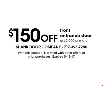 $150 OFF front entrance door of $2,000 or more. With this coupon. Not valid with other offers or prior purchases. Expires 5-12-17.