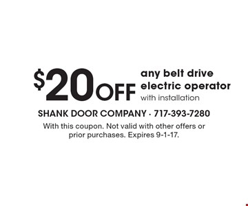 $20 OFF any belt drive electric operator with installation. With this coupon. Not valid with other offers or prior purchases. Expires 9-1-17.