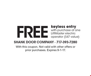 FREE keyless entry with purchase of one LiftMaster electric operator ($47 value). With this coupon. Not valid with other offers or prior purchases. Expires 9-1-17.