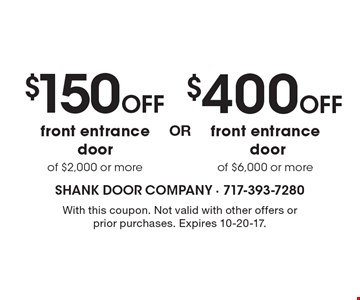 $400 OFF front entrance door of $6,000 or more. $150 OFF front entrance door of $2,000 or more. With this coupon. Not valid with other offers or prior purchases. Expires 10-20-17.