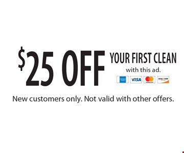 $25 off your first clean. With this ad. New customers only. Not valid with other offers.