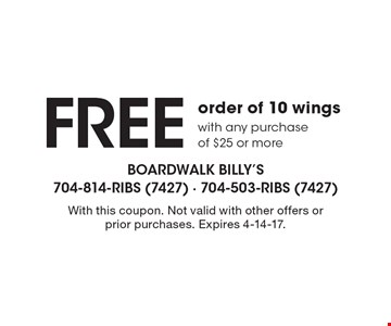 Free order of 10 wings with any purchase of $25 or more. With this coupon. Not valid with other offers or prior purchases. Expires 4-14-17.