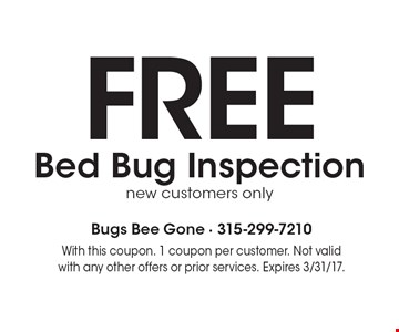 FREE Bed Bug Inspection. New customers only. With this coupon. 1 coupon per customer. Not valid with any other offers or prior services. Expires 3/31/17.