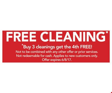 Free cleaning. Buy 3 cleanings get the 4th free! Not to be combined with any other offer or prior services. Not redeemable for cash. Applies to new customers only. Offer expires 6/8/17.
