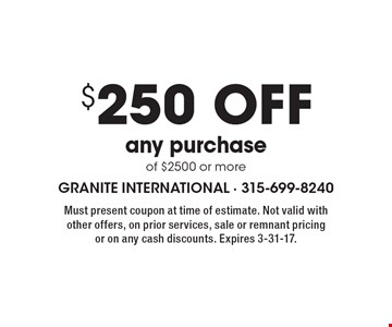 $250 off any purchase of $2500 or more. Must present coupon at time of estimate. Not valid with other offers, on prior services, sale or remnant pricing or on any cash discounts. Expires 3-31-17.