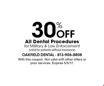 30% Off All Dental Procedures for Military & Law Enforcement (valid for patients without insurance). With this coupon. Not valid with other offers or prior services. Expires 5/5/17.
