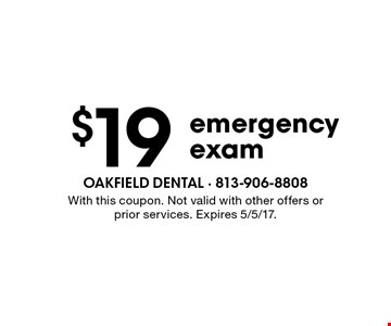 $19 emergency exam. With this coupon. Not valid with other offers or prior services. Expires 5/5/17.