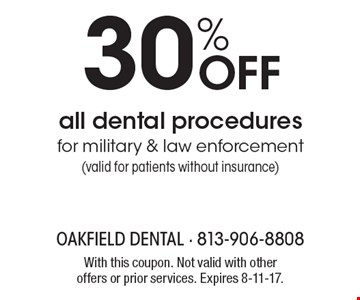 30% Off all dental procedures for military & law enforcement (valid for patients without insurance). With this coupon. Not valid with other offers or prior services. Expires 8-11-17.