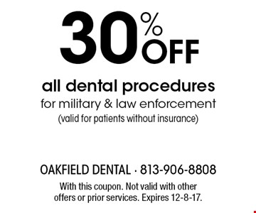 30% Off all dental procedures for military & law enforcement. Valid for patients without insurance. With this coupon. Not valid with other offers or prior services. Expires 12-8-17.