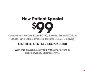 $99 New Patient Special. Comprehensive Oral Exam D0150, Bitewing Series of X-Rays D0210, Pano D0330, IntraOral Pictures D0350, Cleaning. With this coupon. Not valid with other offers or prior services. Expires 4/7/17.