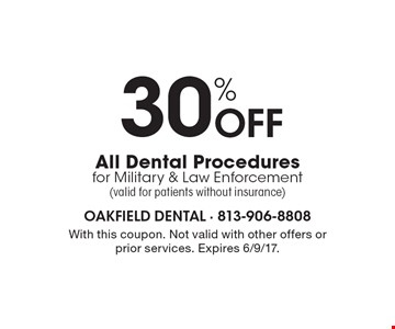 30% off all dental procedures for military & law enforcement (valid for patients without insurance). With this coupon. Not valid with other offers or prior services. Expires 6/9/17.