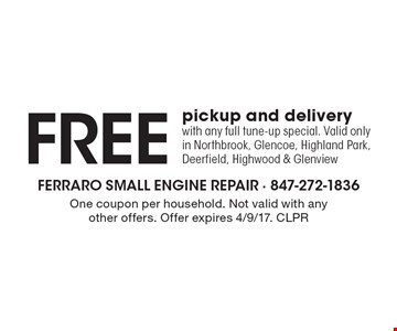 Free pickup and delivery with any full tune-up special. Valid only in Northbrook, Glencoe, Highland Park, Deerfield, Highwood & Glenview. One coupon per household. Not valid with any other offers. Offer expires 4/9/17. CLPR