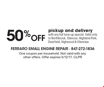 50% Off pickup and delivery with any full tune-up special. Valid only in Northbrook, Glencoe, Highland Park, Deerfield, Highwood & Glenview. One coupon per household. Not valid with any other offers. Offer expires 5/12/17. CLPR