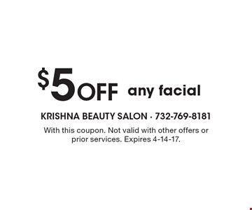 $5 Off any facial. With this coupon. Not valid with other offers or prior services. Expires 4-14-17.