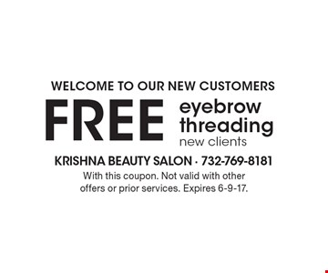 Free eyebrow threading. New clients. Welcome to our new customers. With this coupon. Not valid with other offers or prior services. Expires 6-9-17.