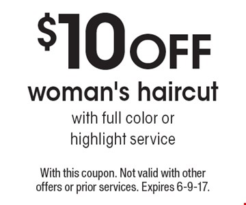 $10 off woman's haircut with full color or highlight service. With this coupon. Not valid with other offers or prior services. Expires 6-9-17.