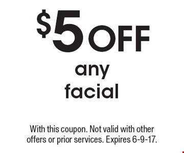 $5 off any facial. With this coupon. Not valid with other offers or prior services. Expires 6-9-17.