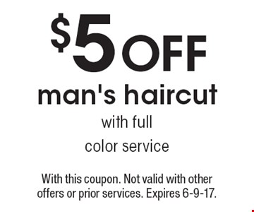 $5 off man's haircut with full color service. With this coupon. Not valid with other offers or prior services. Expires 6-9-17.