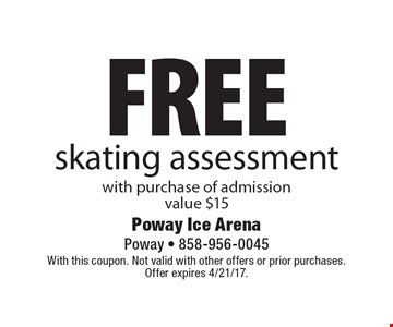 Free skating assessment with purchase of admission. Value $15 . With this coupon. Not valid with other offers or prior purchases. Offer expires 4/21/17.