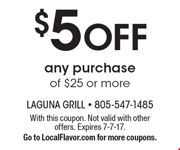 $5 Off any purchase of $25 or more. With this coupon. Not valid with other offers. Expires 7-7-17.Go to LocalFlavor.com for more coupons.