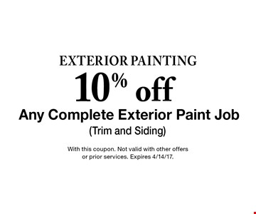 exterior Painting 10% off Any Complete Exterior Paint Job (Trim and Siding) . With this coupon. Not valid with other offers or prior services. Expires 4/14/17.
