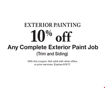 Exterior Painting 10% off Any Complete Exterior Paint Job (Trim and Siding) With this coupon. Not valid with other offers or prior services. Expires 6/9/17.