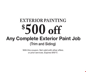 exterior Painting $500 off Any Complete Exterior Paint Job (Trim and Siding)  With this coupon. Not valid with other offers or prior services. Expires 9/8/17.
