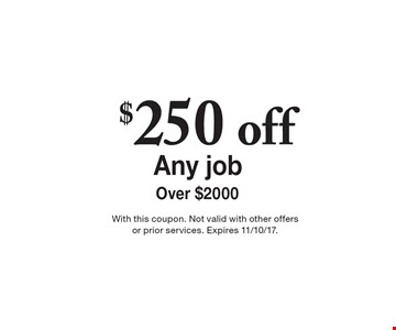 Any interior or exterior work! $250 off Any job Over $2000. With this coupon. Not valid with other offers or prior services. Expires 11/10/17.