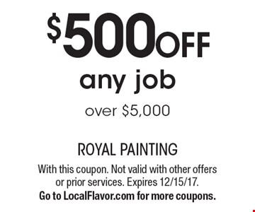 $500 OFF any job over $5,000. With this coupon. Not valid with other offers or prior services. Expires 12/15/17. Go to LocalFlavor.com for more coupons.