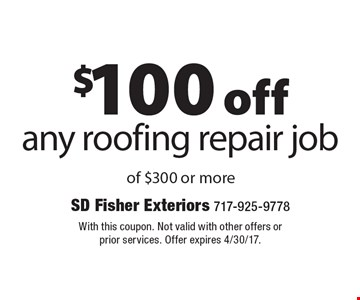 $100 off any roofing repair job of $300 or more. With this coupon. Not valid with other offers or prior services. Offer expires 4/30/17.