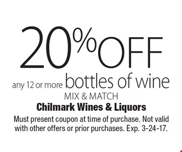 20% off any 12 or more bottles of wine, mix & match. Must present coupon at time of purchase. Not valid with other offers or prior purchases. Exp. 3-24-17.