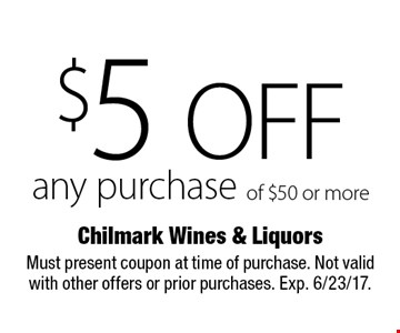 $5 off any purchase of $50 or more. Must present coupon at time of purchase. Not valid with other offers or prior purchases. Exp. 6/23/17.