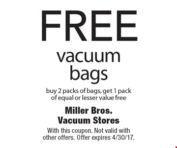 Free vacuum bags. Buy 2 packs of bags, get 1 pack of equal or lesser value free. With this coupon. Not valid with other offers. Offer expires 4/30/17.