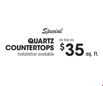 Special - Quartz Countertops as low as $35 sq. ft., installation available. Cannot be combined with any other offer or special or prior purchase. Must present coupon at time of initial consultation. Expires 5-5-17.