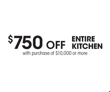 $750 off ENTIRE KITCHEN with purchase of $10,000 or more. Cannot be combined with any other offer or special or prior purchase. Must present coupon at time of initial consultation. Expires 5-5-17.
