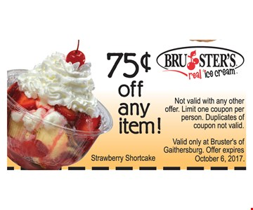 75¢ Off any item. Not valid with any other offer. Limit one coupon per person. Duplicates of coupon not valid. Valid only at Bruster's of Gaithersburg. Offer expires October 6, 2017.