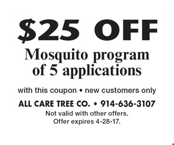 $25 OFF Mosquito program of 5 applications with this coupon - new customers only. Not valid with other offers. Offer expires 4-28-17.
