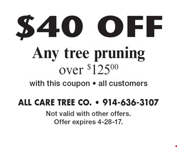 $40 OFF Any tree pruning over $125.00 with this coupon - all customers. Not valid with other offers. Offer expires 4-28-17.