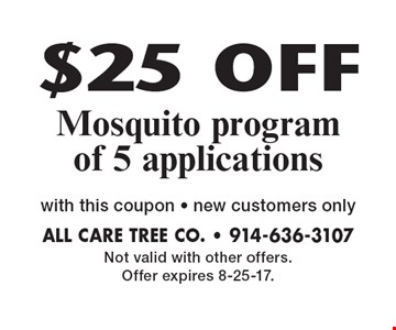 $25 OFF Mosquito program of 5 applications with this coupon - new customers only. Not valid with other offers. Offer expires 8-25-17.