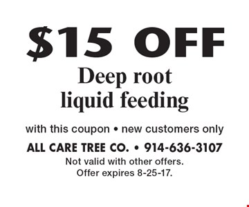 $15 OFF Deep rootliquid feeding with this coupon - new customers only. Not valid with other offers. Offer expires 8-25-17.