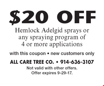 $20 OFF Hemlock Adelgid sprays or any spraying program of 4 or more applications with this coupon - new customers only. Not valid with other offers. Offer expires 9-29-17.