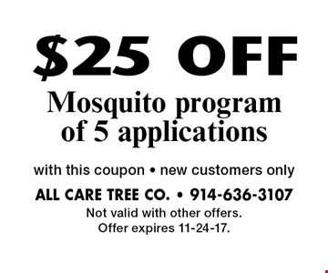 $25 OFF Mosquito program of 5 applications with this coupon. New customers only. Not valid with other offers. Offer expires 11-24-17.