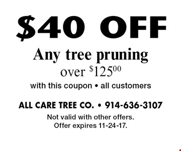 $40 OFF Any tree pruning over $125.00. With this coupon. All customers. Not valid with other offers. Offer expires 11-24-17.