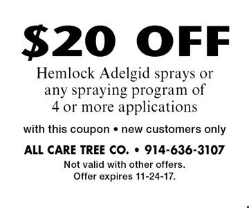 $20 OFF Hemlock Adelgid sprays or any spraying program of 4 or more applications. With this coupon. New customers only. Not valid with other offers. Offer expires 11-24-17.