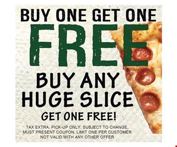 Buy any huge slice get one free