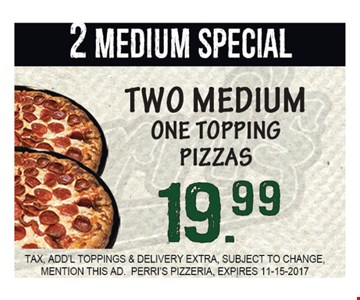 2 Medium Special two Medium One Topping Pizzas $19.99